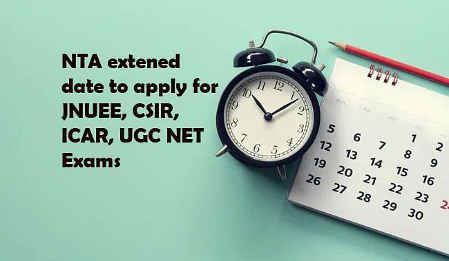 NTA ने बढ़ाई JNUEE, CSIR, ICAR, UGC NET परीक्षा के लिए आवेदन करने की समय सीमा