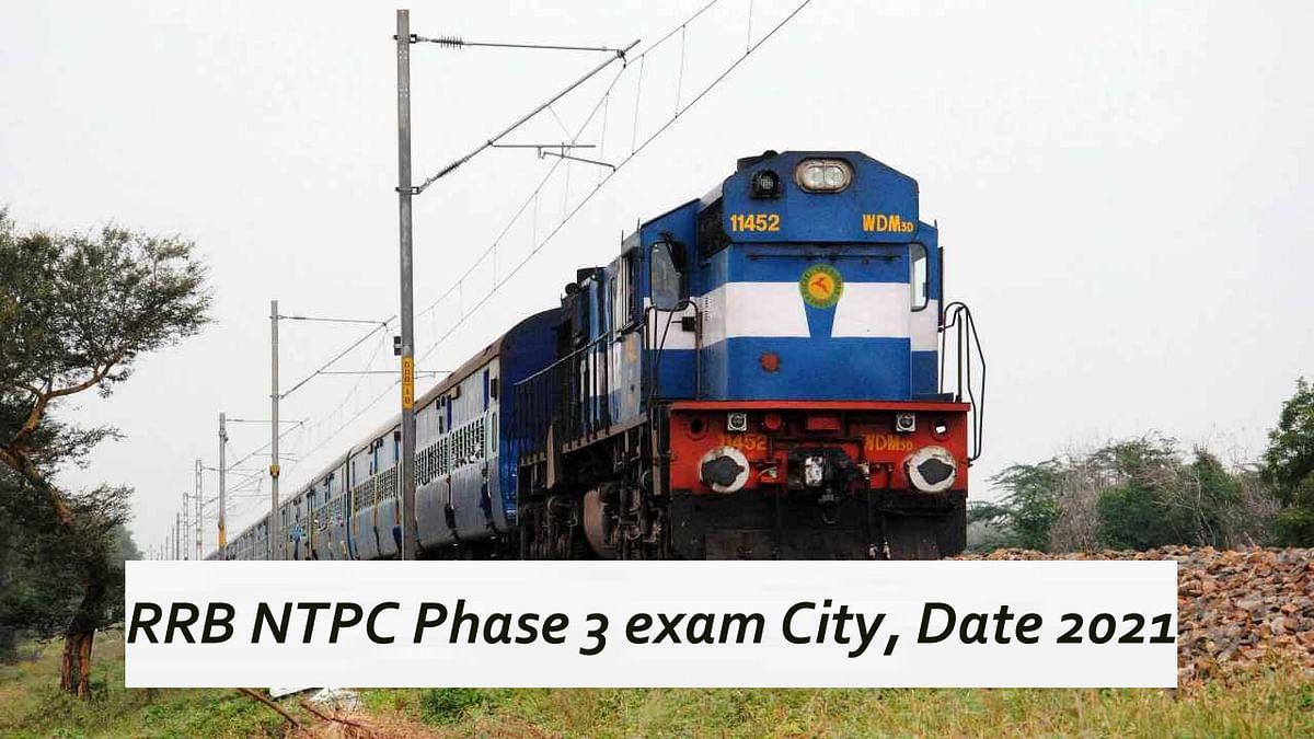 RRB NTPC Phase 3 exam City, Date 2021 : रेलवे भर्ती बोर्ड ने एनटीपीसी फेज 3 के लिए की शहर और एक्जाम डेट की घोषणा, यहां देखें अपडेट