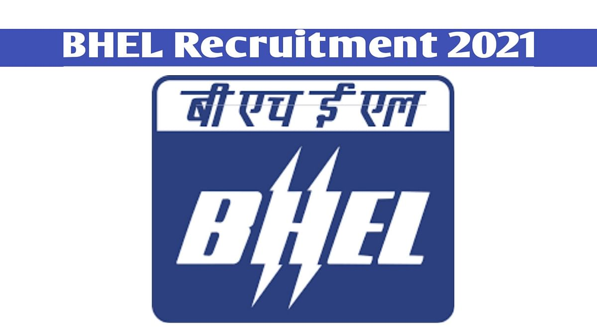 BHEL Recruitment 2021: भारत हैवी इलेक्ट्रिकल्स लिमिटेड  ने निकाली विभिन्न पदों के लिए नियुक्ति, इंटरव्यू के आधार पर होगा सेलेक्शन