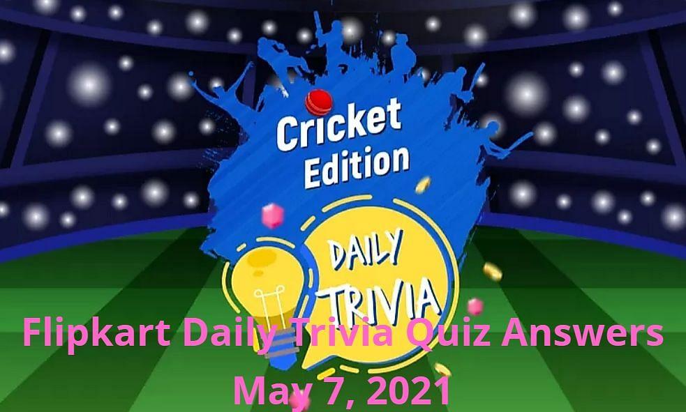 Flipkart Daily Trivia Quiz Answers May 7, 2021: ये रहे आज के सभी सवालों के जवाब