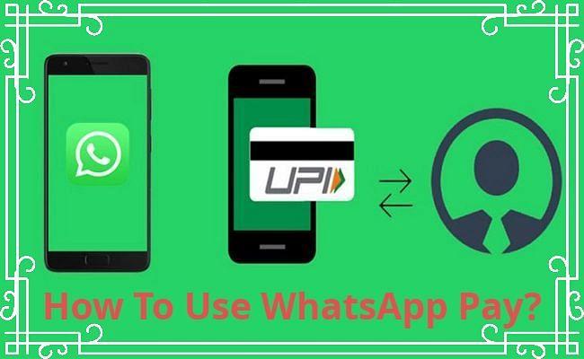 WhatsApp Pay हुआ लाइव, अपने फोन में इसे सेटअप और यूज करने का जानिए तरीका