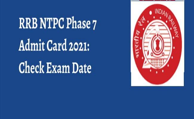 RRB NTPC Phase 7 Exam Date: रेलवे ने जारी किया एनटीपीसी का एडमिट कार्ड,कोरोना काल में ऐसे होने वाली है परीक्षा