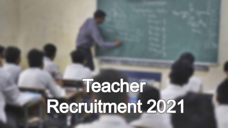 Teacher Recruitment 2021: 37 वर्ष तक के उम्मीदवार, शिक्षक के 6600 पदों पर भर्ती के लिए इस तारीख तक करें आवेदन