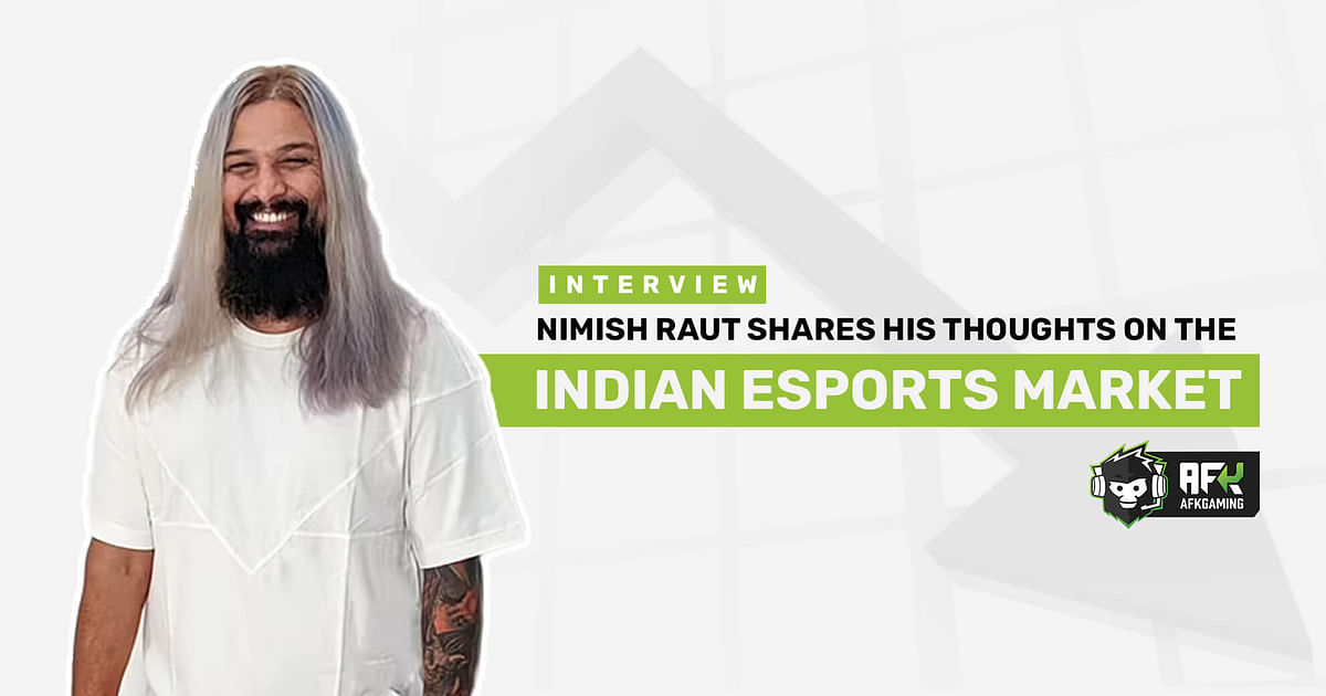 Nimish Rauttalked to AFK Gaming about the current state of the business side of esports in India.