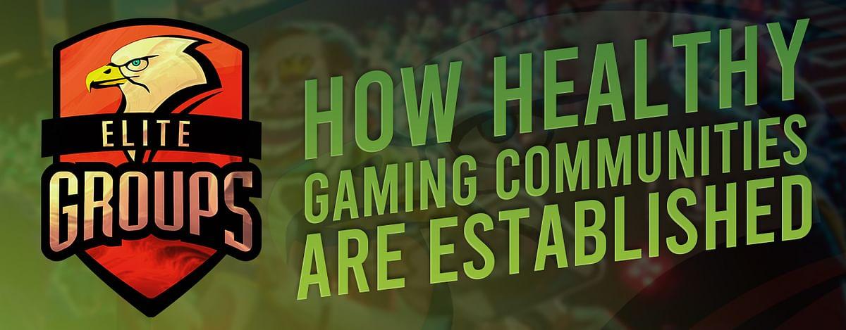 Opinion: How Elite Gaming is Building a Healthy Gaming Community