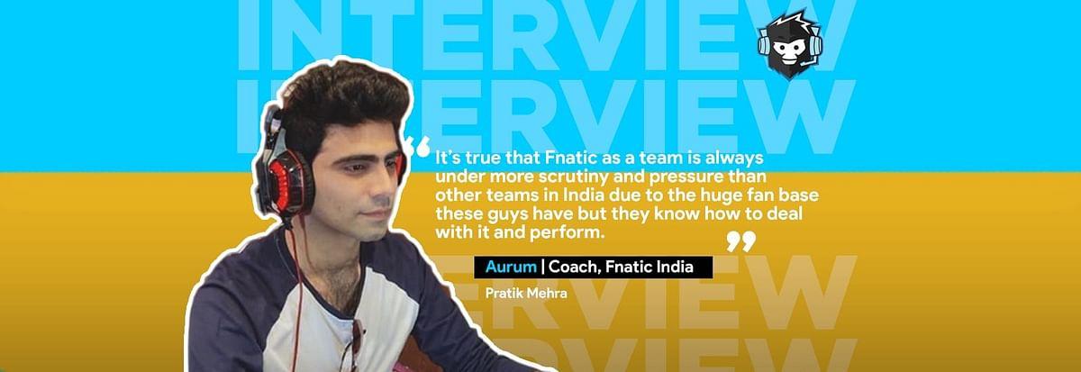 In Conversation With Fnatic's Coach - Pratik 'Aurum' Mehra