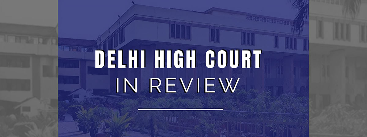 The Delhi High Court in Review: August, 2020 [Part I]