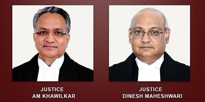 Justices AM Khawilkar and Dinesh Maheswari
