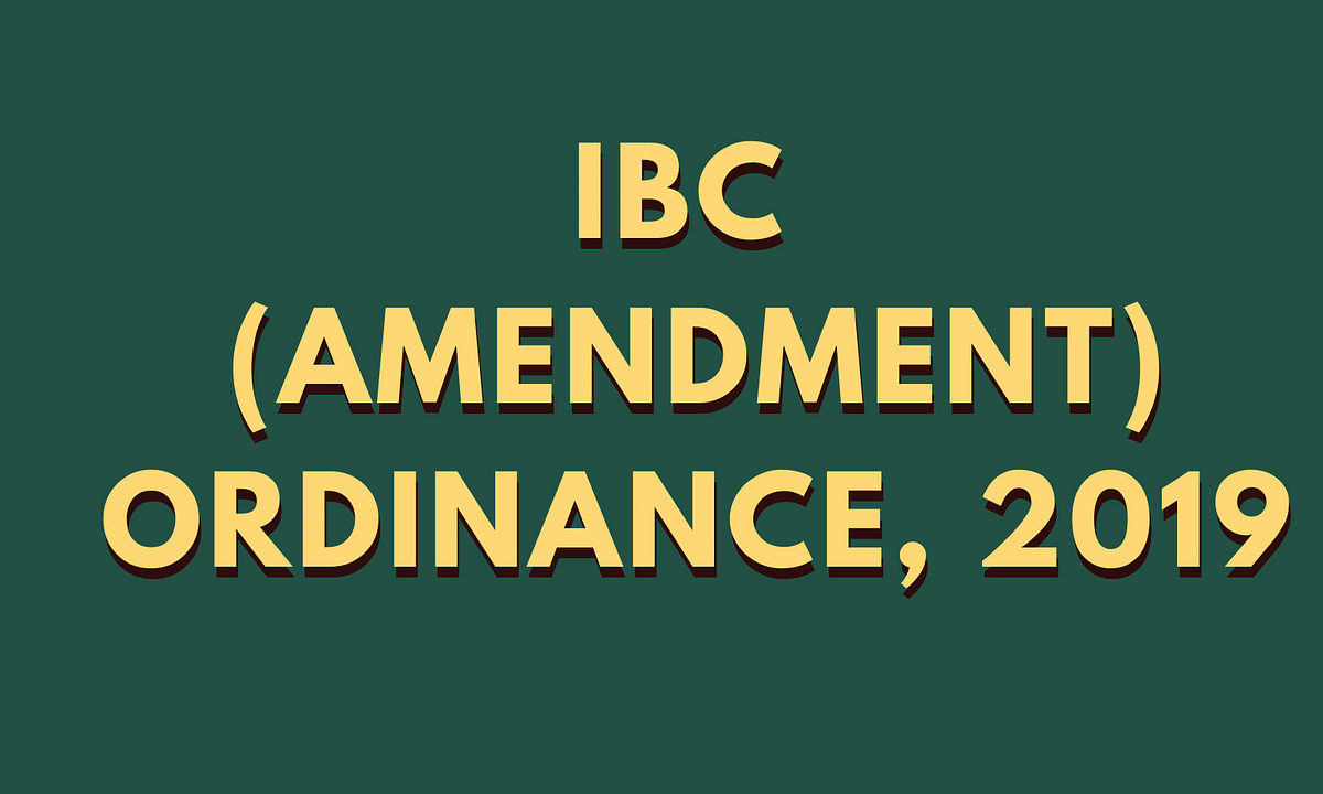 IBC (Amendment) Ordinance, 2019: Providing a much-needed relief to the Prospective Investors