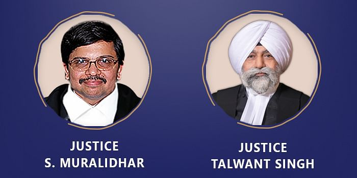 Justices S Muralidhar and Talwant Singh
