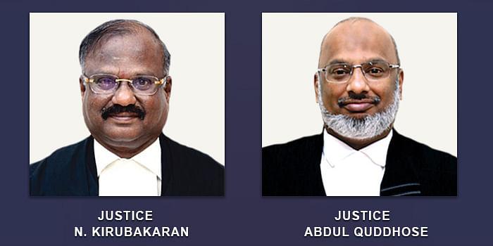 Justices N Kirubakaran and Abdul Quddhose