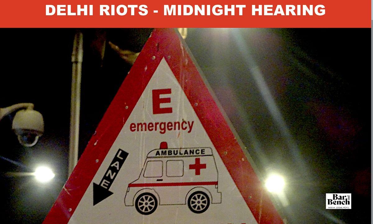 Delhi Riots - Midnight hearing