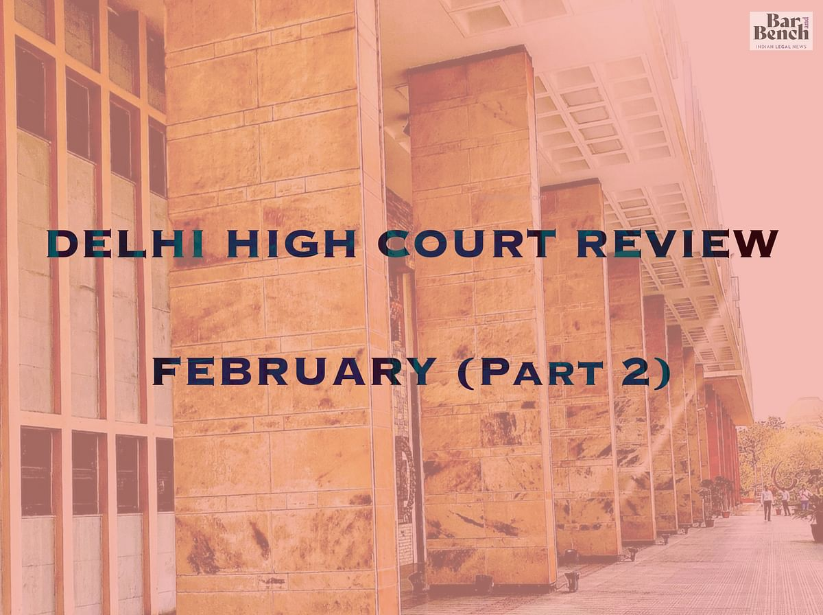 The Delhi High Court in Review: February, 2020 [Part II]