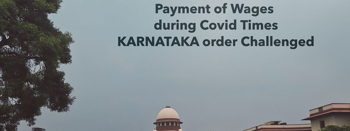 Payment of Wages  during Covid Times - Karnataka order Challenged