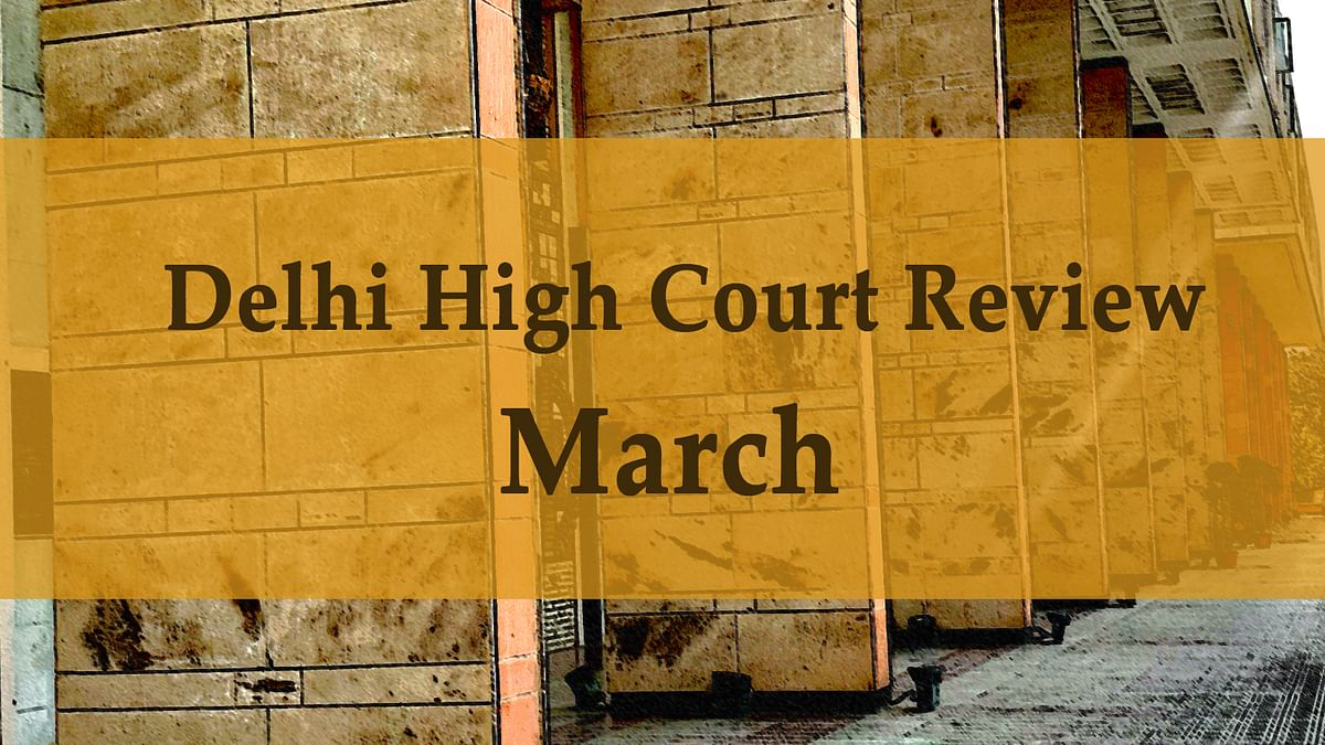 The Delhi High Court in Review: March, 2020 [Part II]