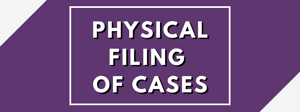 Physical Filing of Cases