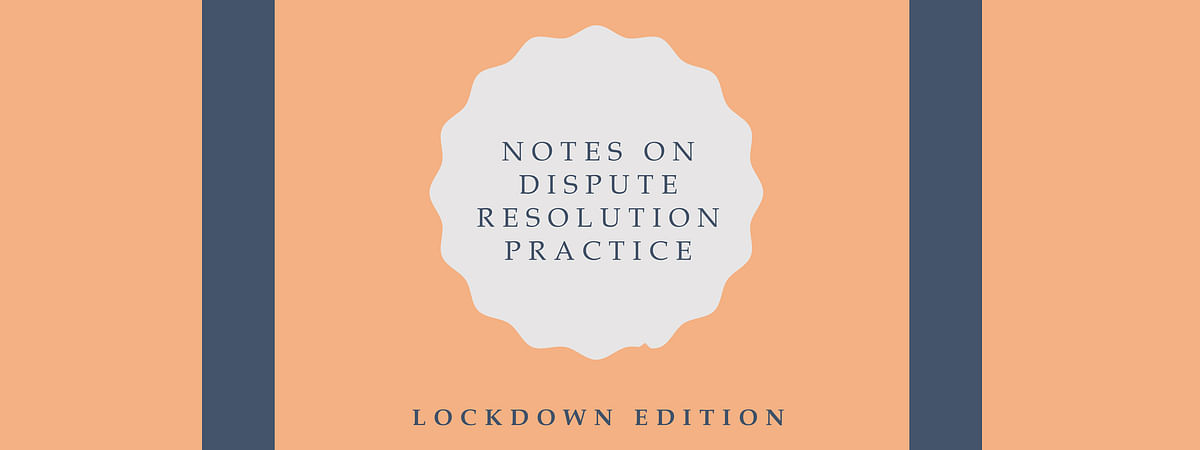 Notes on Dispute Resolution Practice: The definitive collection of Webinars on Arbitration and other dispute resolution methods [Videos]