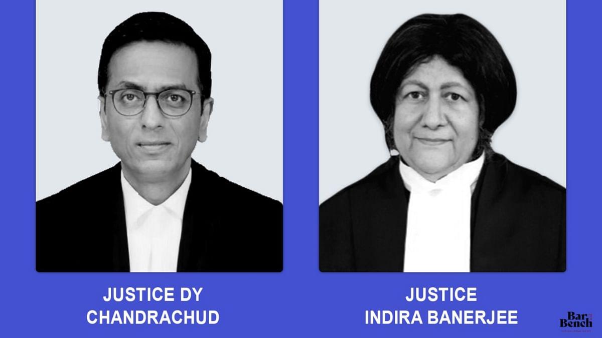 Justice DY Chandrachud, Justice Indira Banerjee