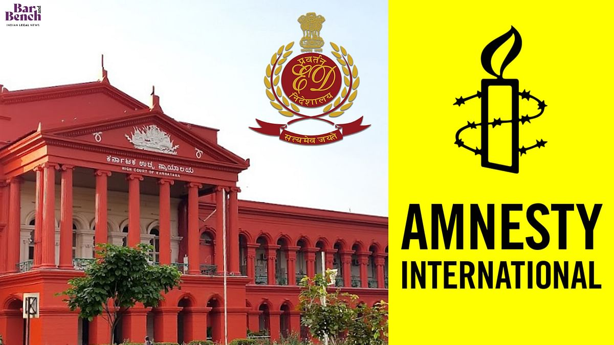 Karnataka High Court reserves order in Amnesty International plea challenging ED's decision to freeze its bank accounts