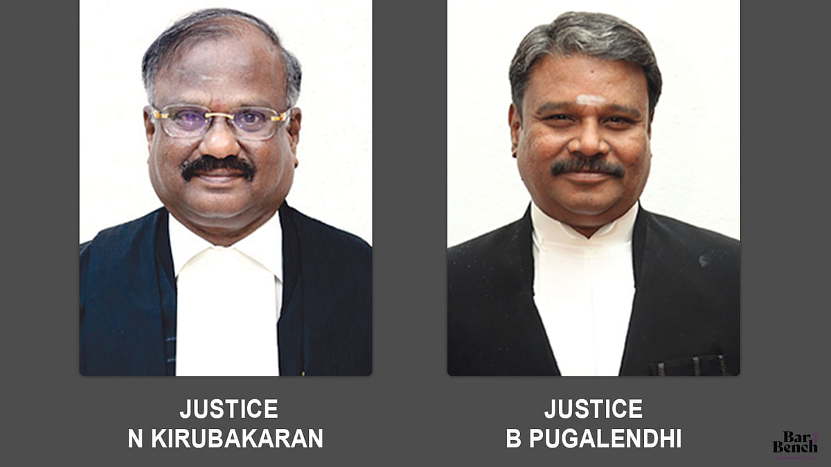 Justices N Kirubakaran and B Pugalendhi, Madras High Court