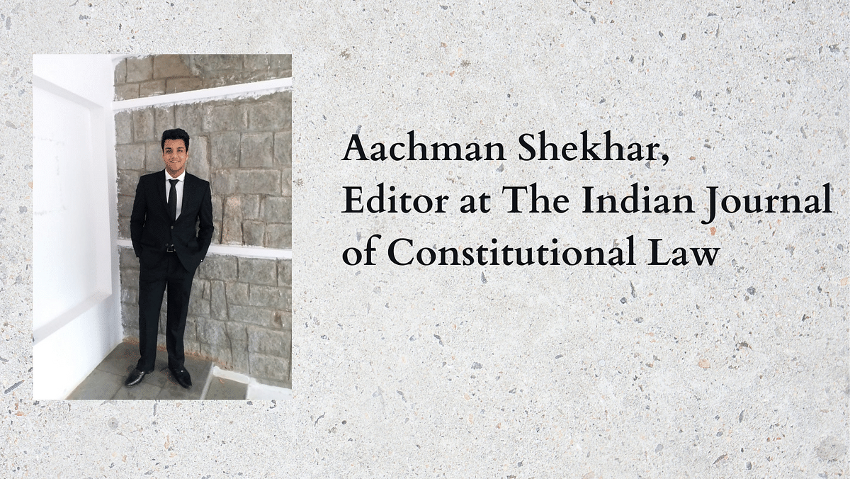The Journalists: Aachman Shekhar, The Indian Journal of Constitutional Law