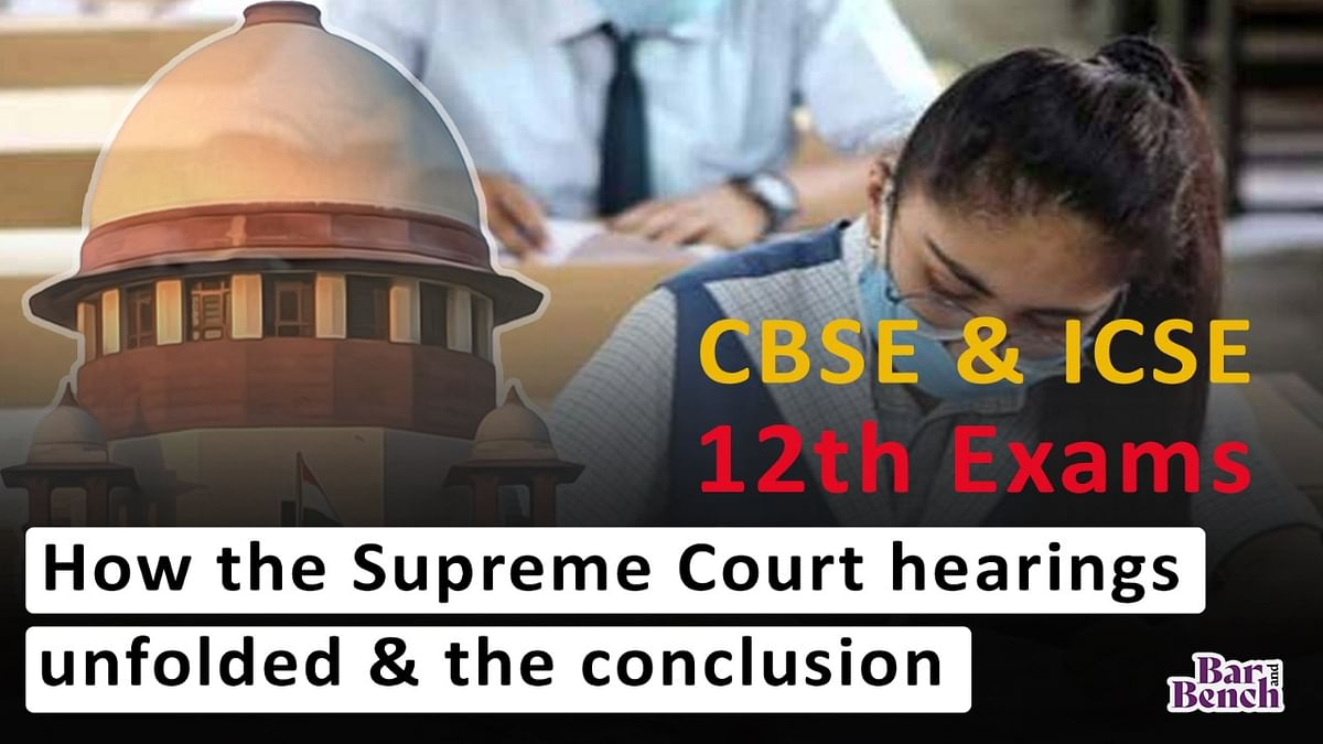 [EXPLAINER VIDEO] CBSE, ICSE class 12 Exams: How the Supreme Court hearings unfolded and what the Court ordered