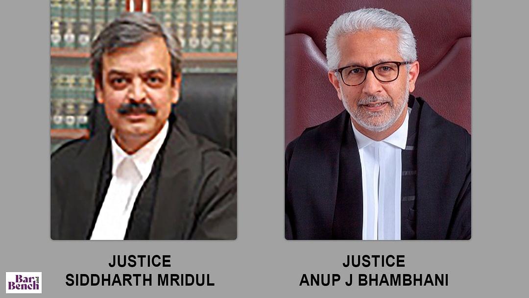 Justices Siddharth Mridul and Anup J Bhambhani