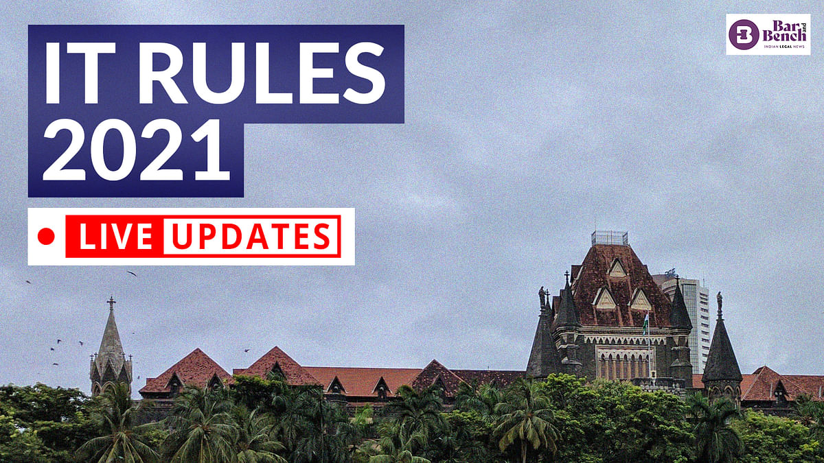 IT Rules 2021 vague, draconian, will have a chilling effect on free speech: Petitioner tells Bombay High Court [LIVE UPDATES]