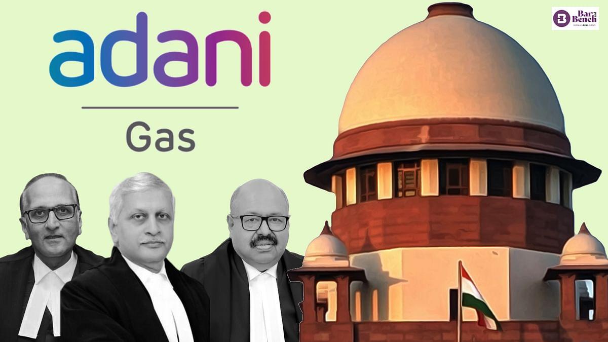 Adani Gas cannot establish city gas distribution networks in Sanand, Bavla, Dholka: Supreme Court