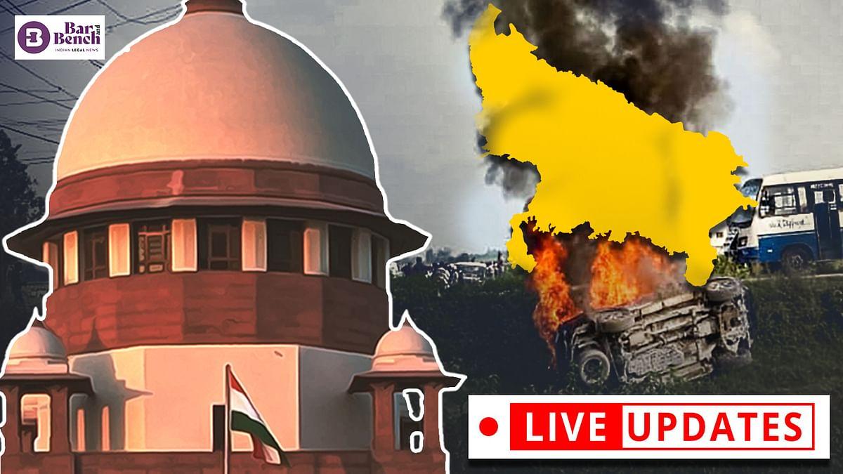 Lakhimpur Kheri Uttar Pradesh: Hearing before Supreme Court [Live Updates]