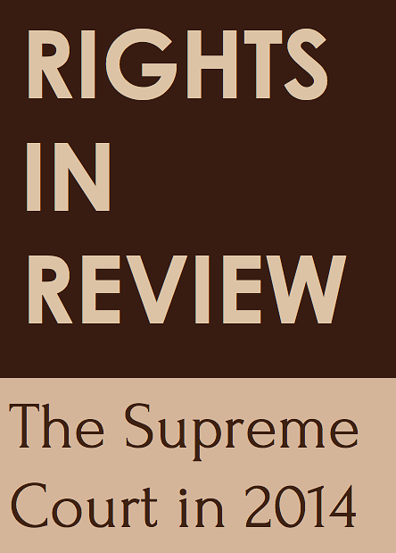 "Fundamental rights are a minor part of the Supreme Court's docket – CLPR's ""Rights in Review 2014"""