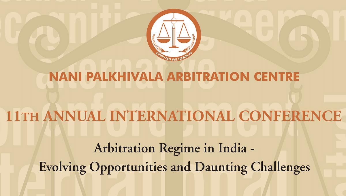 Nani Palkhivala Arbitration Centre 11th International Arbitration Conclave