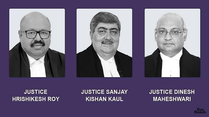 Justices Sanjay Kishan Kaul, Dinesh Maheshwari and Hrishikesh Roy
