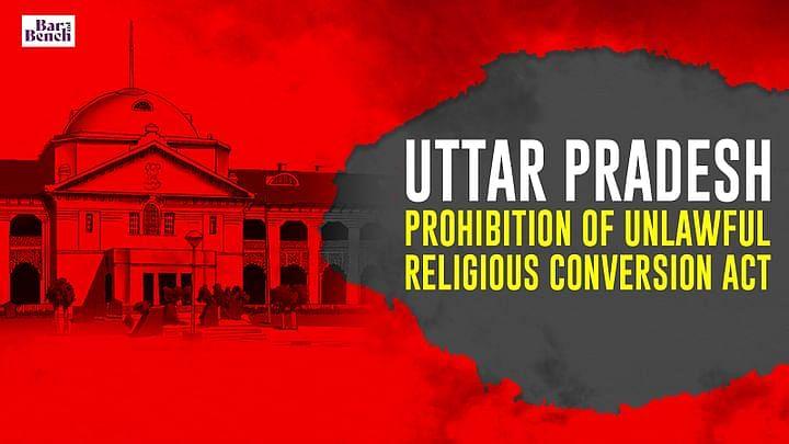 UP धर्मांतरण विरोधी अध्यादेश को चुनौती वाली इलाहाबाद HC के समक्ष याचिकाएं प्रत्याहारित;एक्ट को चुनौती वाली एक याचिका मे नोटिस