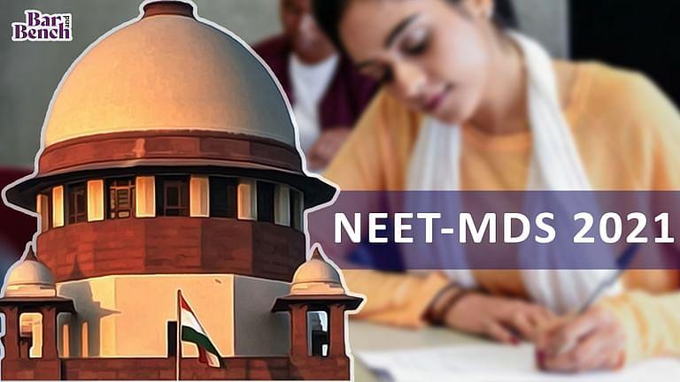 [ब्रेकिंग] NEET-MDS 2021 के लिए काउंसलिंग शेड्यूल की घोषणा में देरी के खिलाफ याचिका पर SC ने केंद्र सरकार से जवाब मांगा