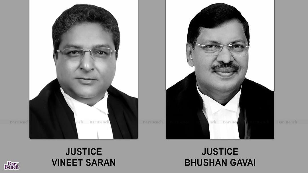 Justices Vineet Saran and Bhushan Gavai
