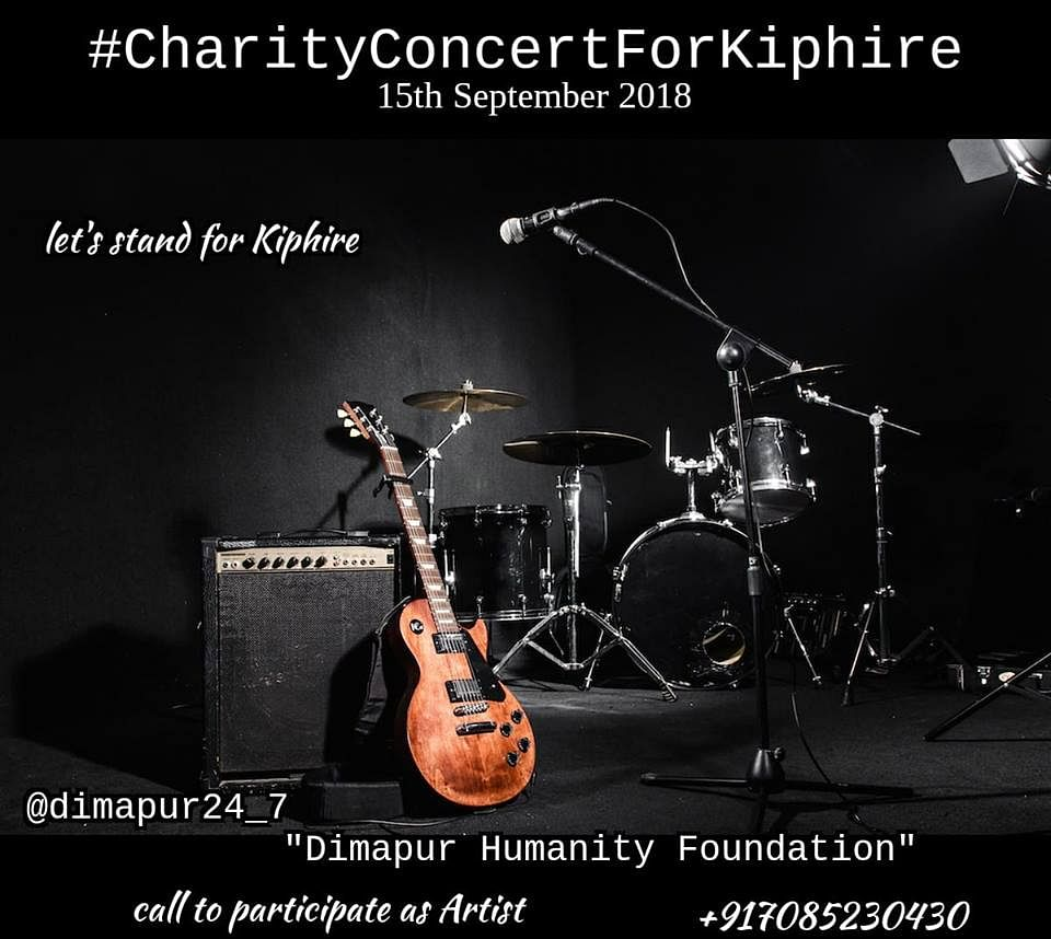 In Dimapur, artistes are coming together on September 15 for a 'charity concert for Kiphire' being organised by an NGO, Dimapur Humanity Foundation