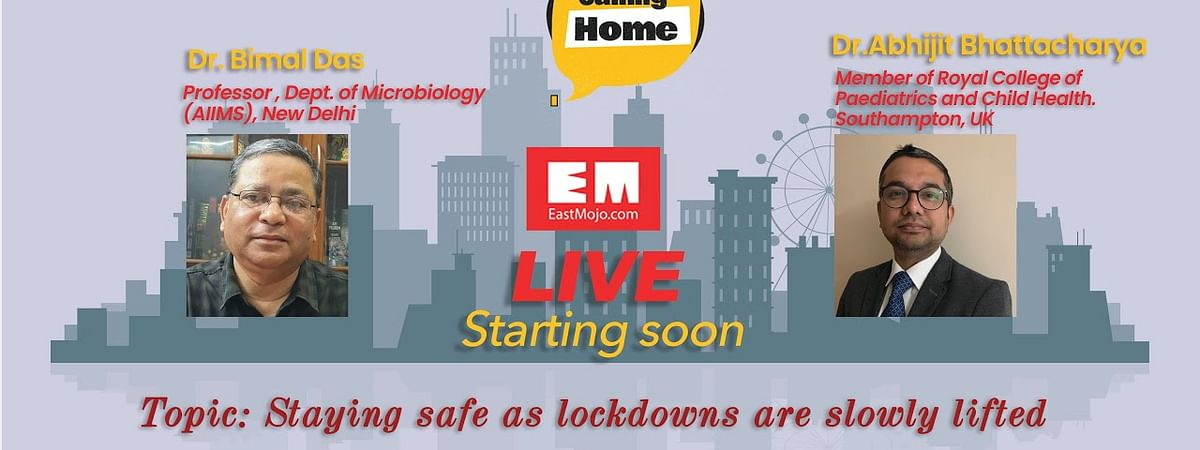Dr Bimal Das and Dr Abhijit Bhattacharya were live on EastMojo's new show 'Calling Home' to talk about keeping ourselves and loved ones safe as India enters Unlock 1.0