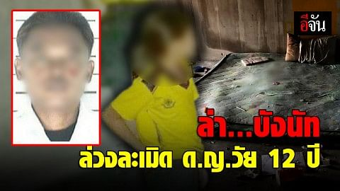 ตำรวจเร่งล่าตัว บังนัท อาศัยความใกล้ชิดล่อลวงเด็กหญิงวัย 12 ปี ไปล่วงละเมิด