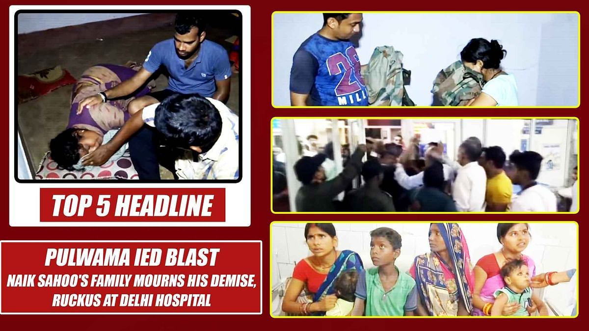 Top 5 Headlines: Pulwama IED Blast | Naik Sahoo's Family Mourns His Demise, Ruckus At Delhi Hospital