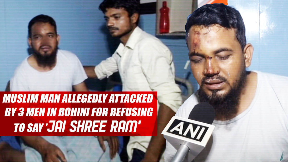Muslim man allegedly attacked by 3 men in Rohini for refusing to say 'JAY SHREE RAM'