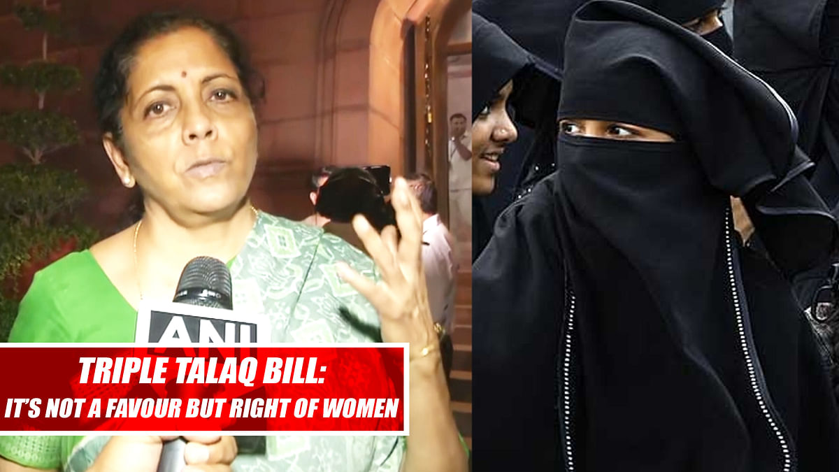 Triple Talaq Bill: It's not a favour but right of women, says Nirmala Sitharaman