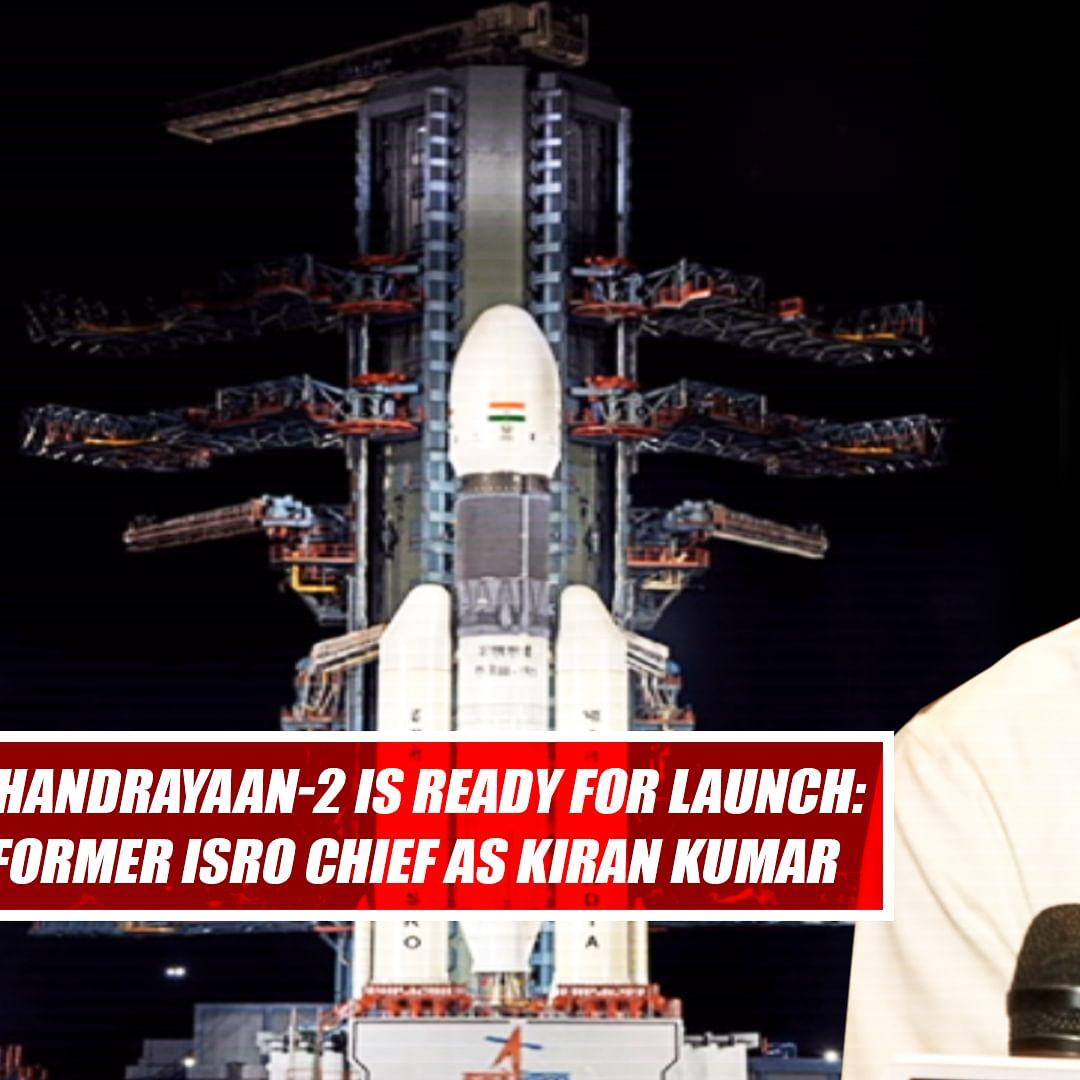 Chandrayaan-2 is ready for launch: Former ISRO chief AS Kiran Kumar