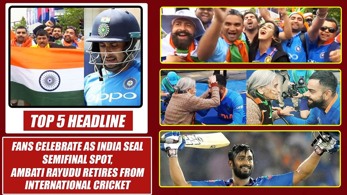 Top 5 Headlines: Fans Celebrate As India Seal Semifinal Spot,Ambati Rayudu Retires From INTL Cricket