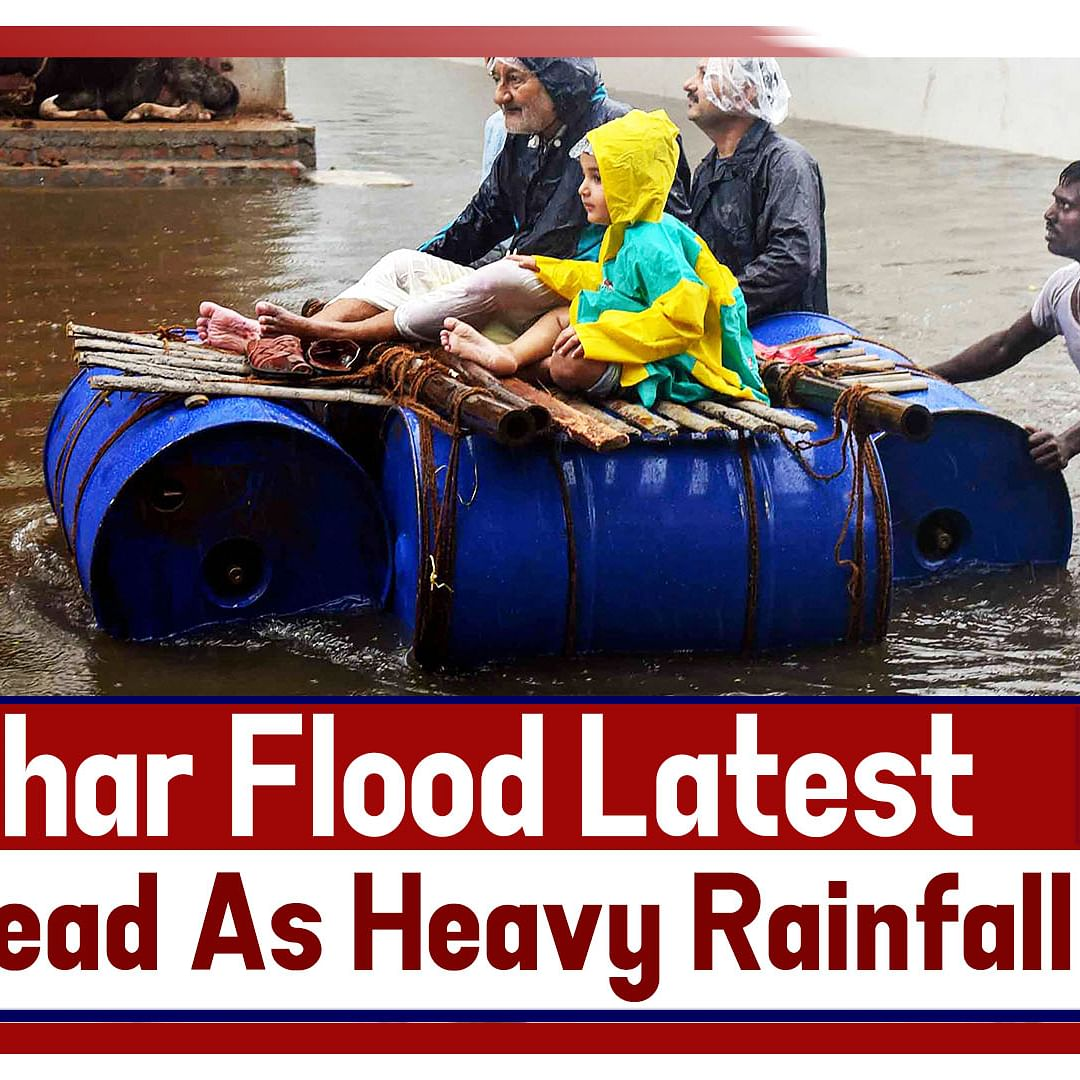Bihar flood Latest: 29 Dead As Heavy Rainfall