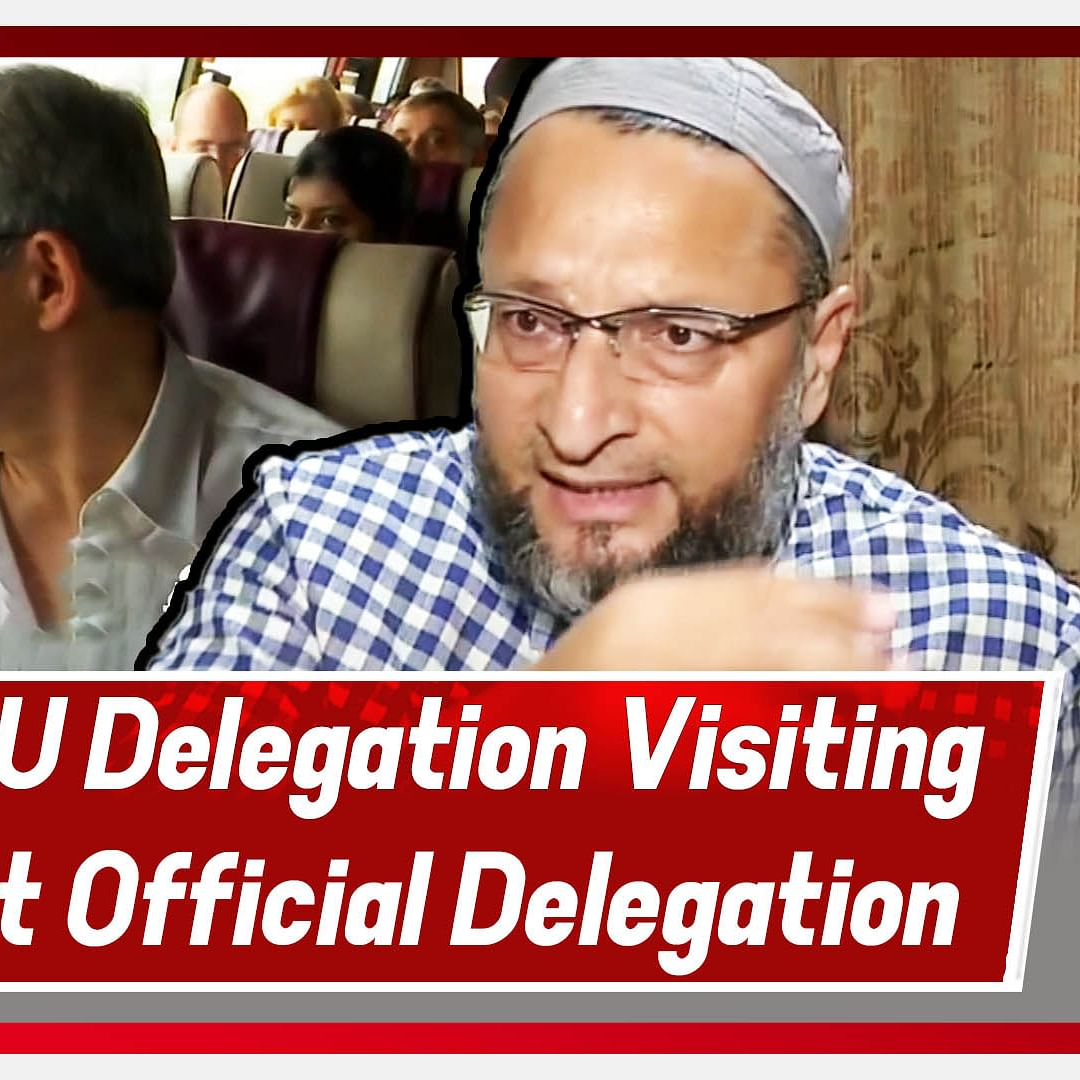 Asaduddin Owaisi: EU Delegation Visiting J&K Is Not Official Delegation