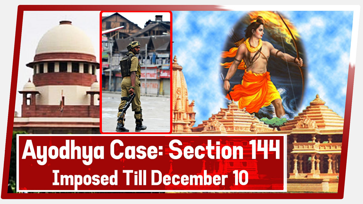 Ayodhya Case: Section 144 imposed till Dec 10 in anticipation of verdict in Ram Mandir land case