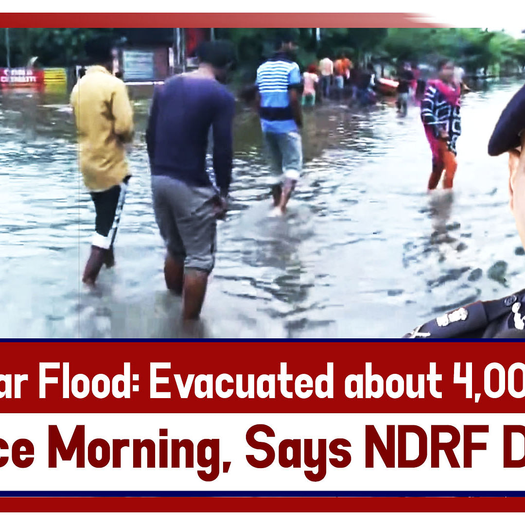 Bihar Flood: Evacuated about 4,000 citizens since morning, says NDRF DG
