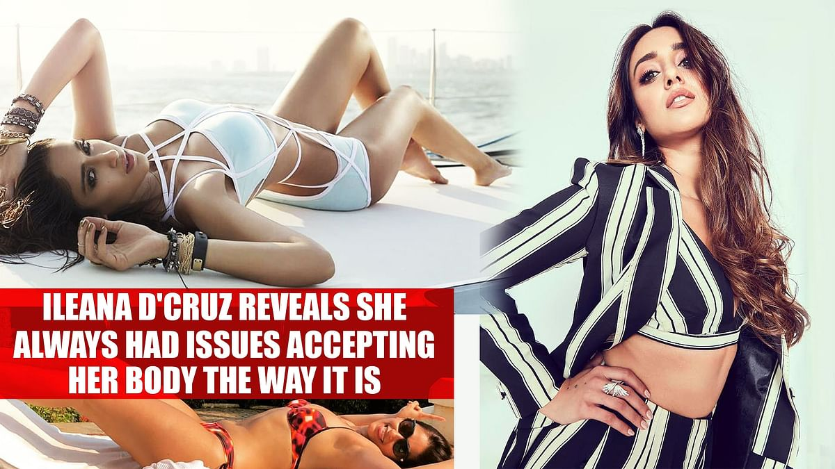 Ileana D'Cruz reveals she always had issues accepting her body the way it is