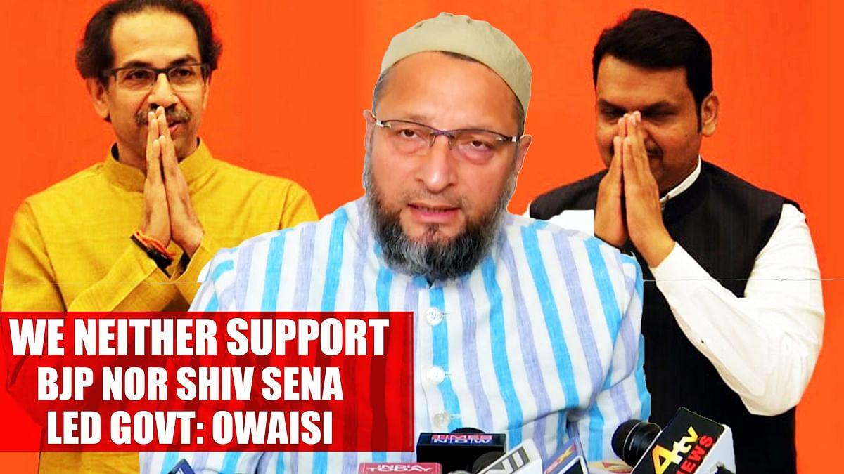 Asaduddin Owaisi- We Neither Support BJP Nor Shiv Sena Led Govt In Maharashtra